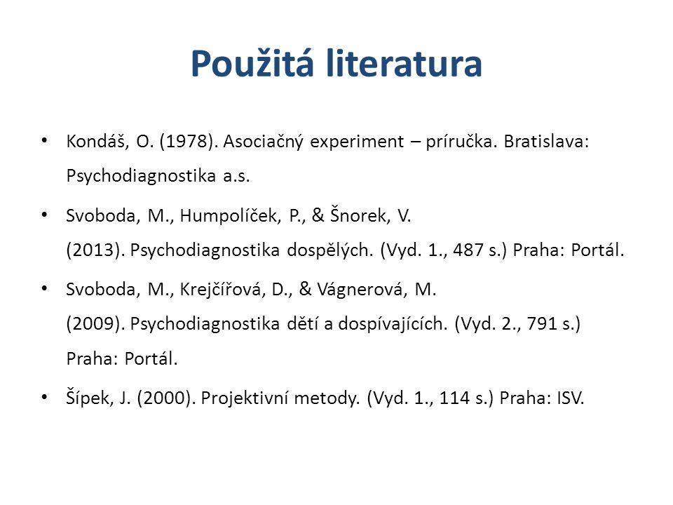 Použitá literatura Kondáš, O. (1978). Asociačný experiment – príručka. Bratislava: Psychodiagnostika a.s.