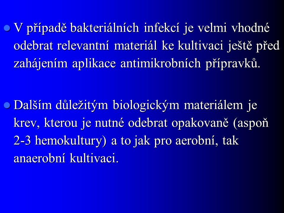 V případě bakteriálních infekcí je velmi vhodné odebrat relevantní materiál ke kultivaci ještě před zahájením aplikace antimikrobních přípravků.