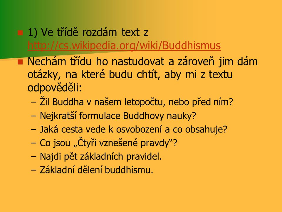 1) Ve třídě rozdám text z http://cs.wikipedia.org/wiki/Buddhismus