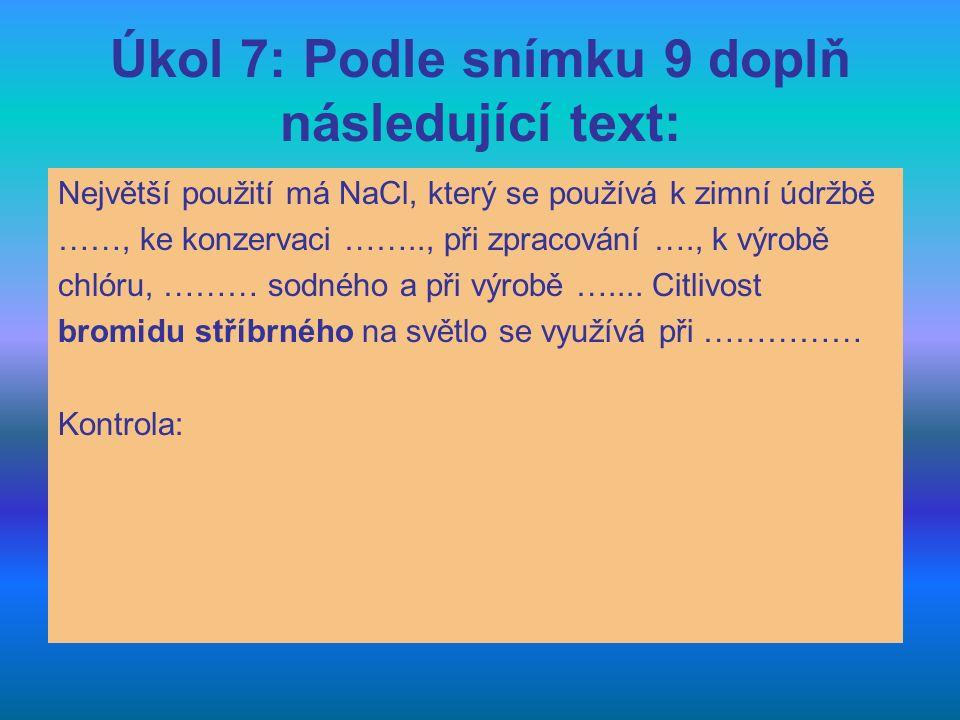 Úkol 7: Podle snímku 9 doplň následující text: