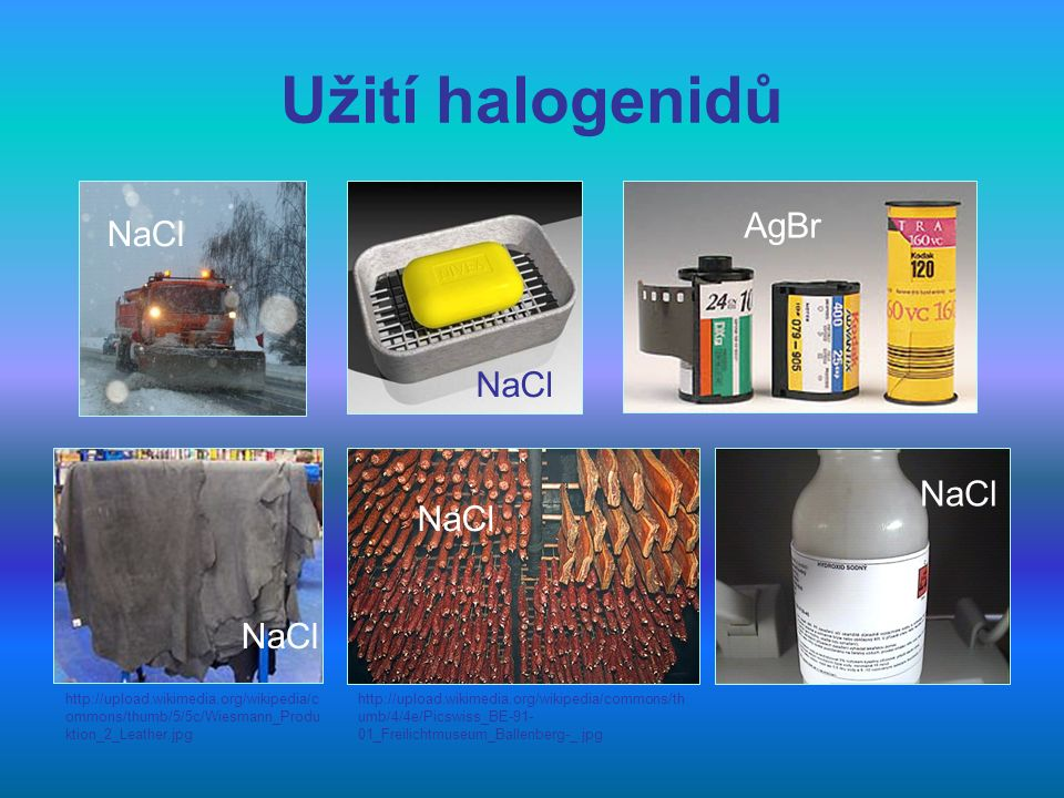 Užití halogenidů AgBr NaCl NaCl NaCl NaCl NaCl