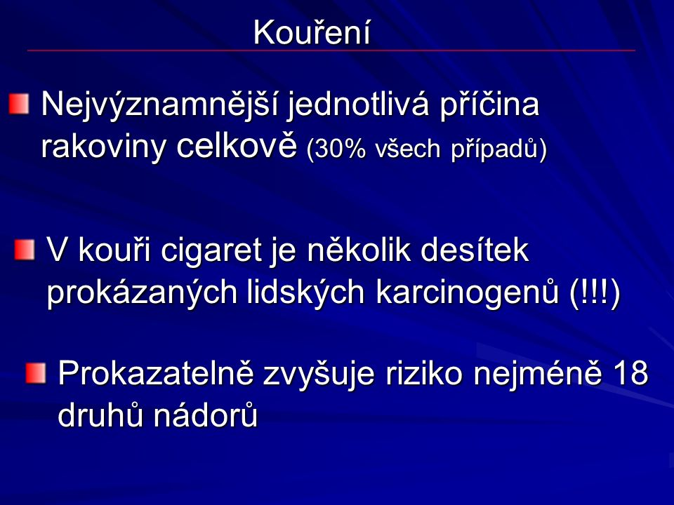 Kouření Nejvýznamnější jednotlivá příčina rakoviny celkově (30% všech případů)