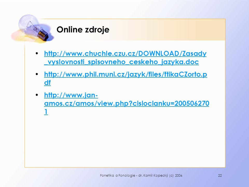 Online zdroje http://www.chuchle.czu.cz/DOWNLOAD/Zasady_vyslovnosti_spisovneho_ceskeho_jazyka.doc.