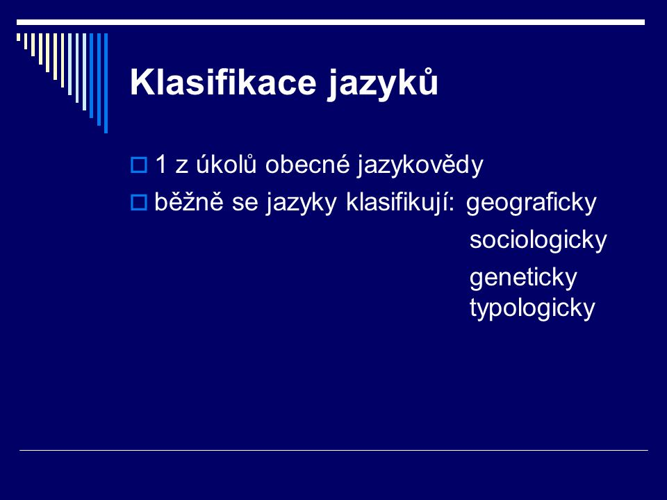Klasifikace jazyků 1 z úkolů obecné jazykovědy
