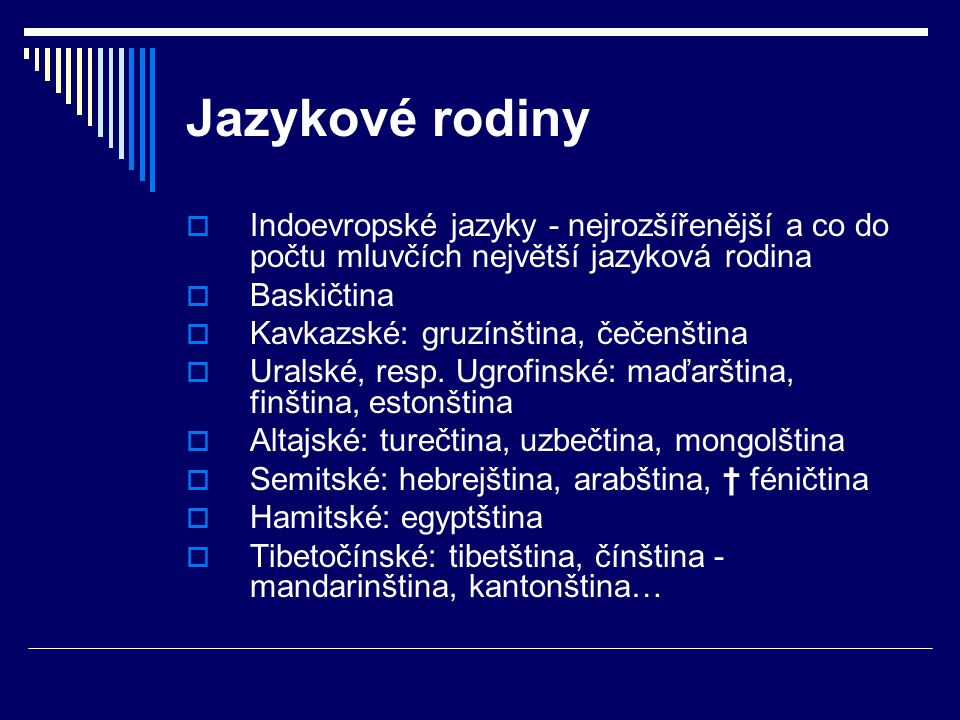 Jazykové rodiny Indoevropské jazyky - nejrozšířenější a co do počtu mluvčích největší jazyková rodina.