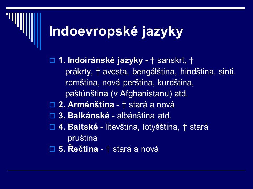 Indoevropské jazyky 1. Indoíránské jazyky - † sanskrt, †