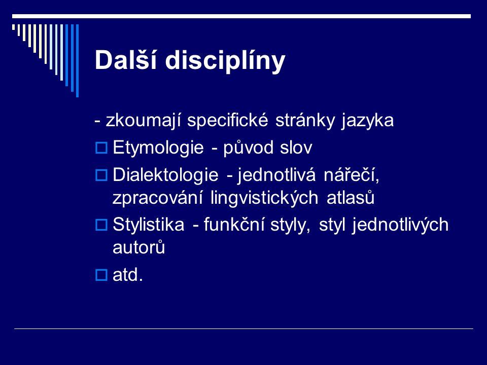 Další disciplíny - zkoumají specifické stránky jazyka