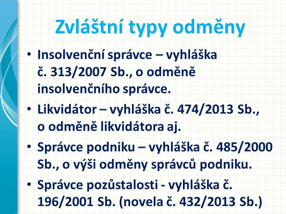 Zvláštní typy odměny Insolvenční správce – vyhláška č. 313/2007 Sb., o odměně insolvenčního správce.