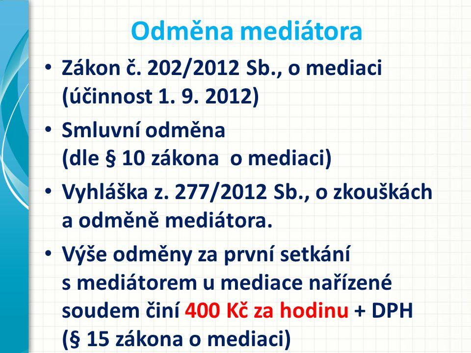 Odměna mediátora Zákon č. 202/2012 Sb., o mediaci (účinnost 1. 9. 2012)