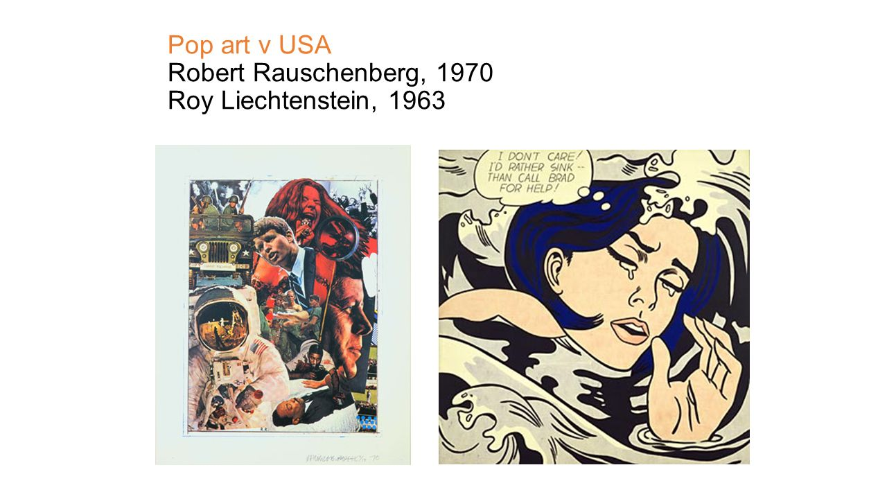 Pop art v USA Robert Rauschenberg, 1970 Roy Liechtenstein, 1963