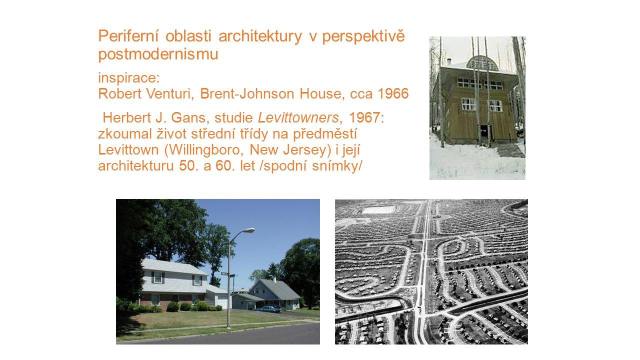 Periferní oblasti architektury v perspektivě postmodernismu inspirace: Robert Venturi, Brent-Johnson House, cca 1966 Herbert J.