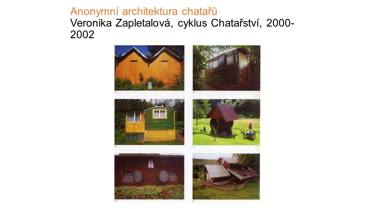 Anonymní architektura chatařů Veronika Zapletalová, cyklus Chatařství, 2000-2002