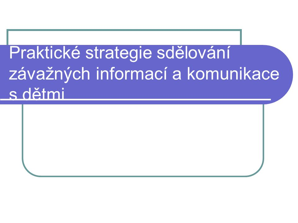 Praktické strategie sdělování závažných informací a komunikace s dětmi