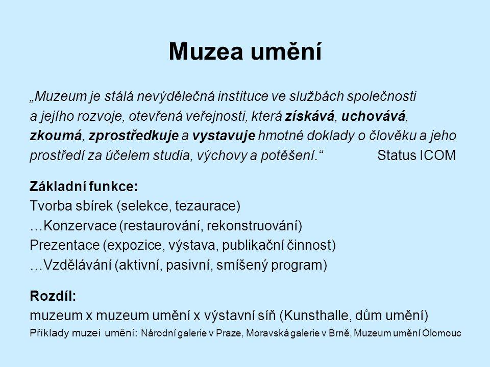 """Muzea umění """"Muzeum je stálá nevýdělečná instituce ve službách společnosti. a jejího rozvoje, otevřená veřejnosti, která získává, uchovává,"""