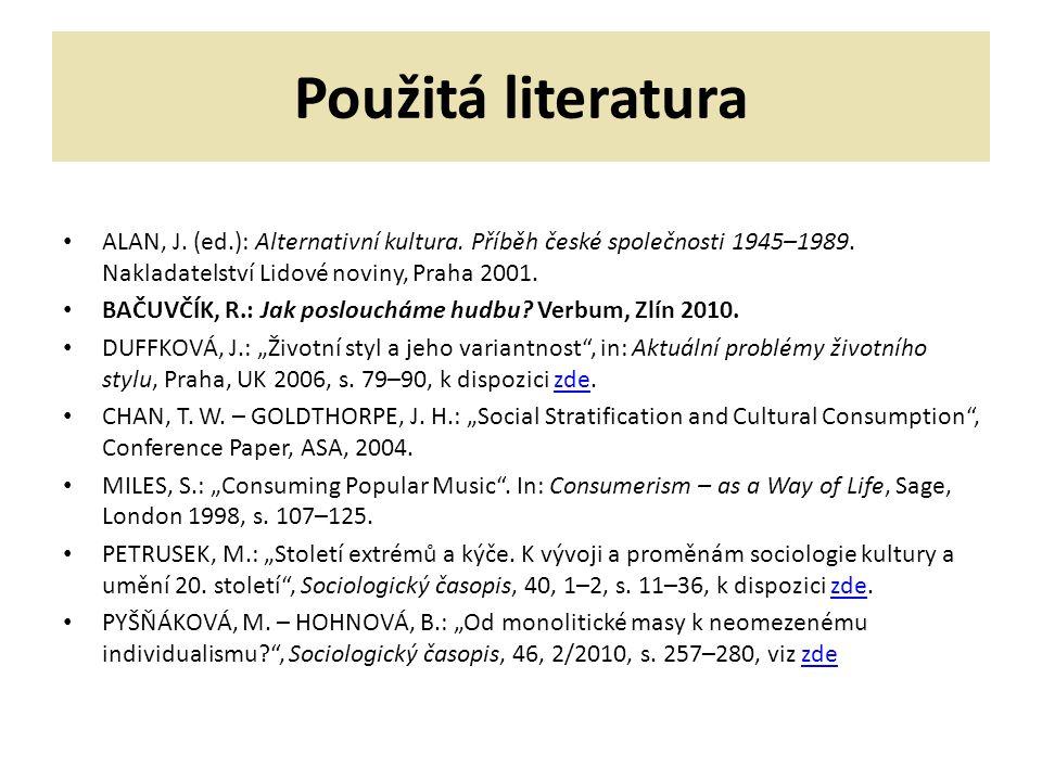 Použitá literatura ALAN, J. (ed.): Alternativní kultura. Příběh české společnosti 1945–1989. Nakladatelství Lidové noviny, Praha 2001.