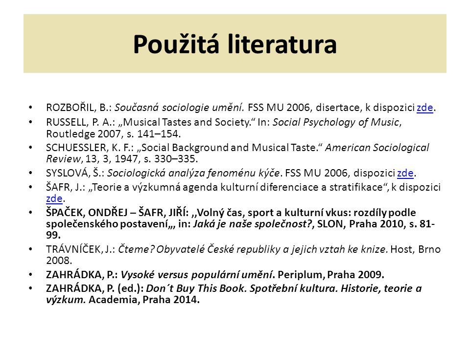 Použitá literatura ROZBOŘIL, B.: Současná sociologie umění. FSS MU 2006, disertace, k dispozici zde.