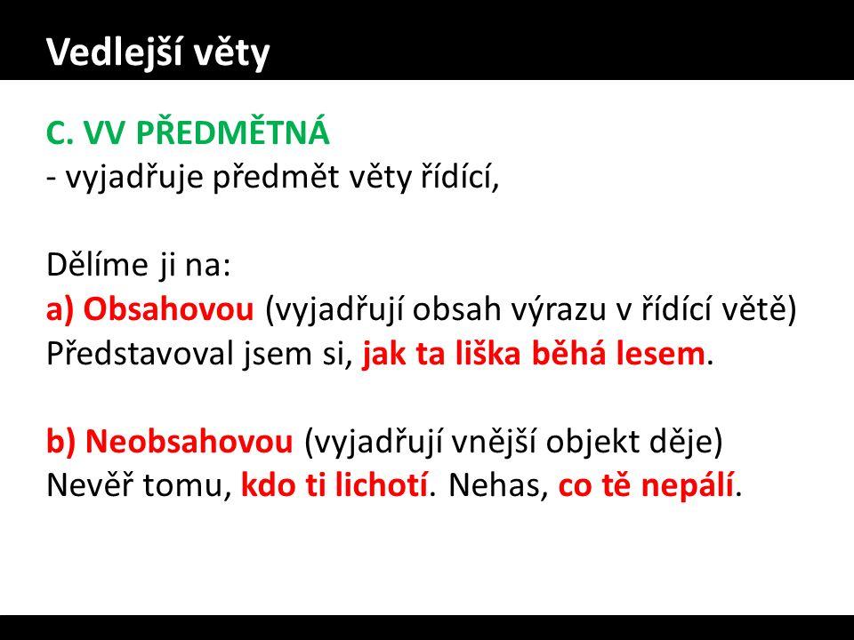 Vedlejší věty C. VV PŘEDMĚTNÁ vyjadřuje předmět věty řídící,