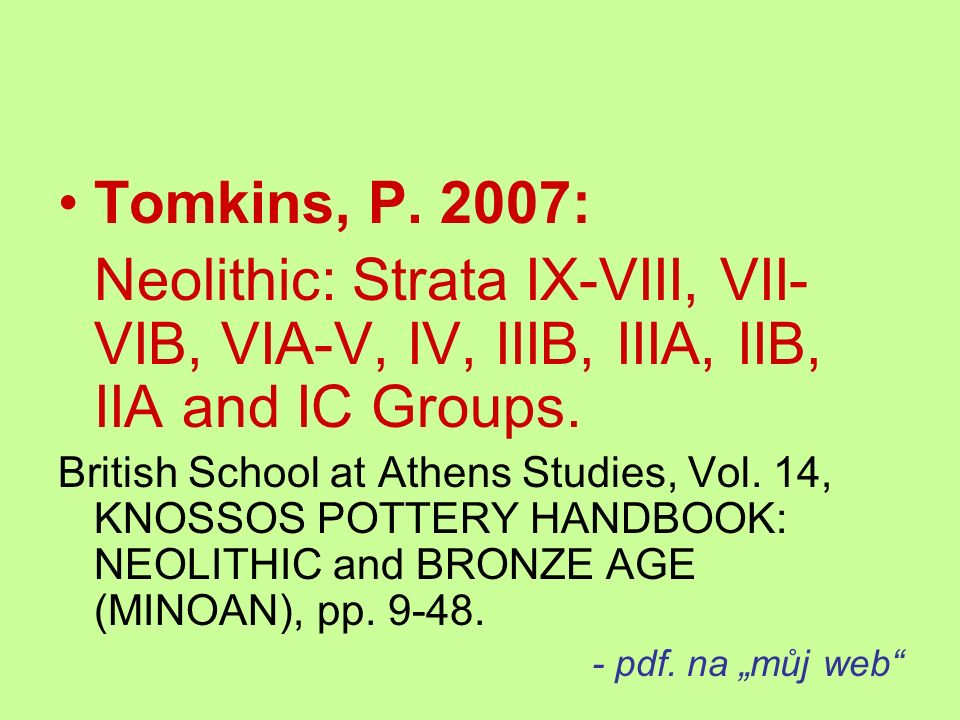 Tomkins, P. 2007: Neolithic: Strata IX-VIII, VII-VIB, VIA-V, IV, IIIB, IIIA, IIB, IIA and IC Groups.
