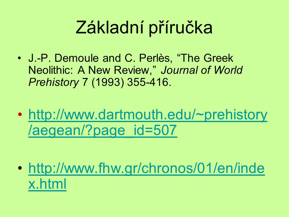 Základní příručka J.-P. Demoule and C. Perlès, The Greek Neolithic: A New Review, Journal of World Prehistory 7 (1993) 355-416.
