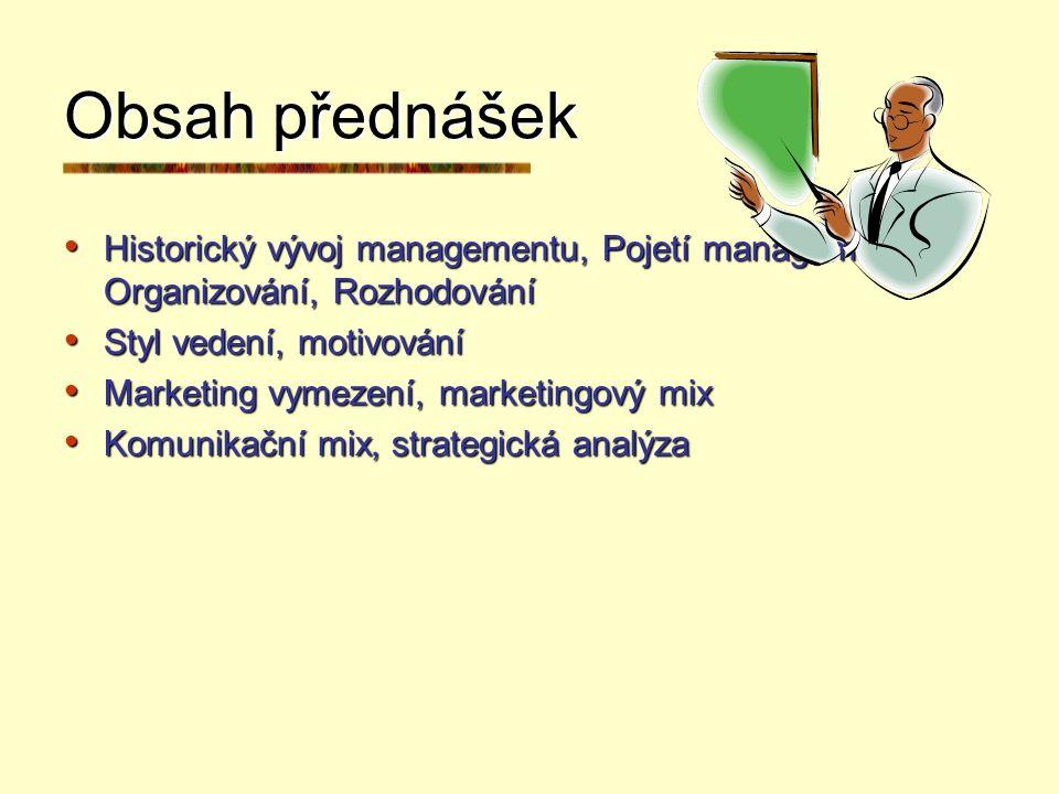 Obsah přednášek Historický vývoj managementu, Pojetí managementu, Organizování, Rozhodování. Styl vedení, motivování.