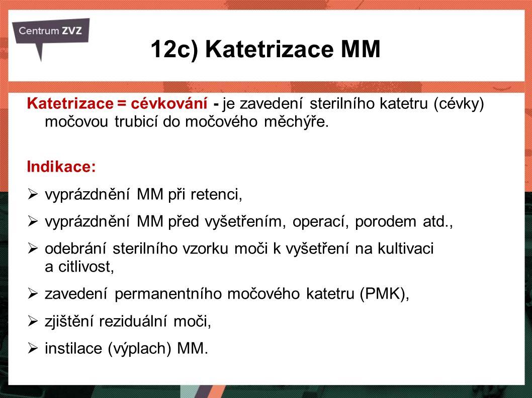 12c) Katetrizace MM Katetrizace = cévkování - je zavedení sterilního katetru (cévky) močovou trubicí do močového měchýře.