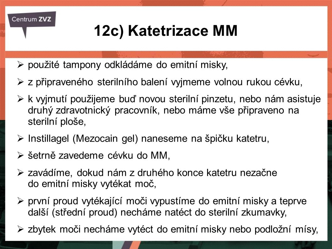 12c) Katetrizace MM použité tampony odkládáme do emitní misky,