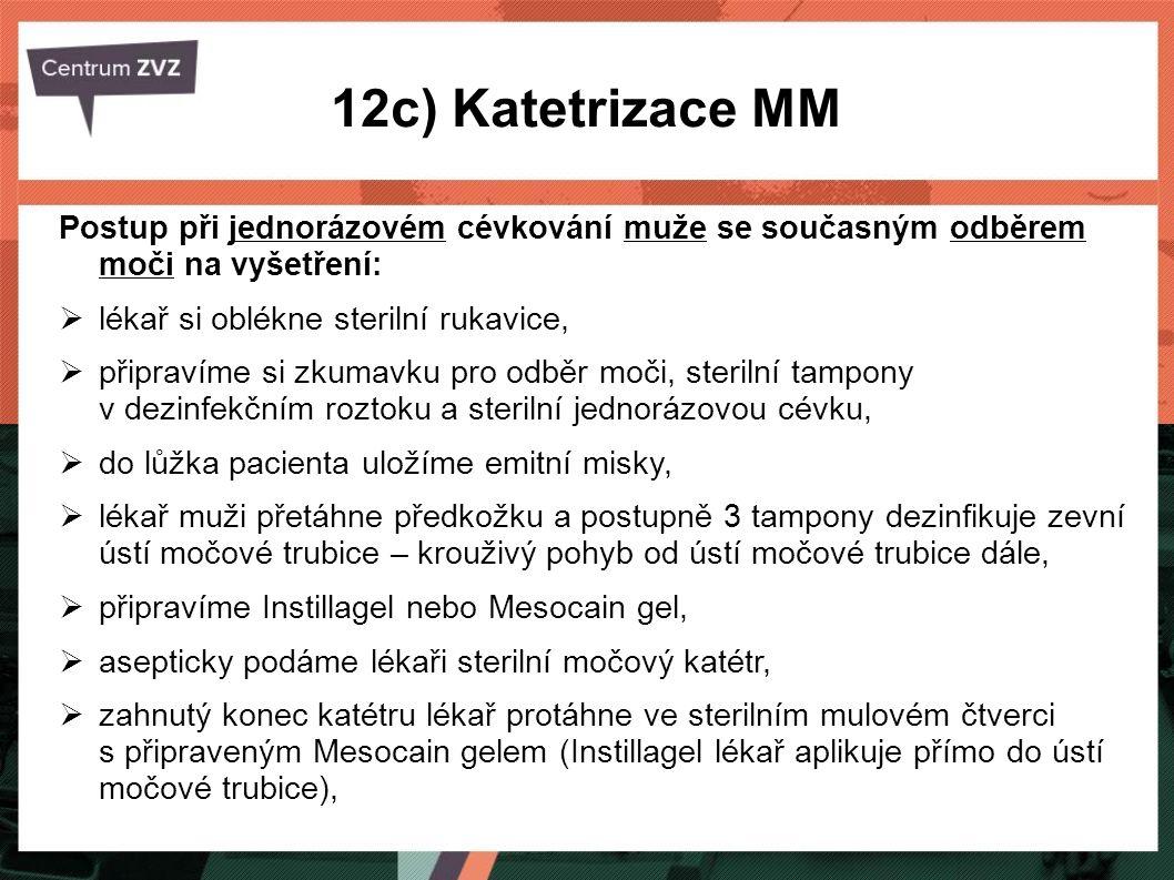 12c) Katetrizace MM Postup při jednorázovém cévkování muže se současným odběrem moči na vyšetření: