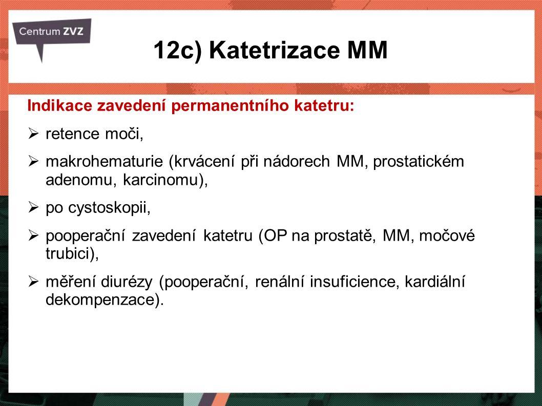 12c) Katetrizace MM Indikace zavedení permanentního katetru: