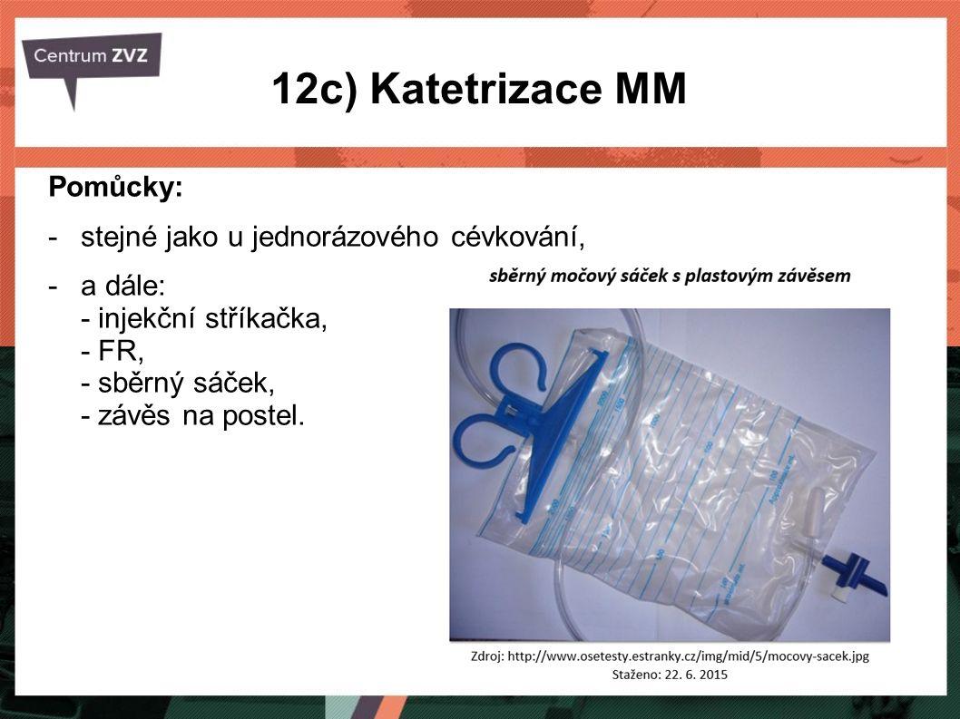 12c) Katetrizace MM Pomůcky: stejné jako u jednorázového cévkování,