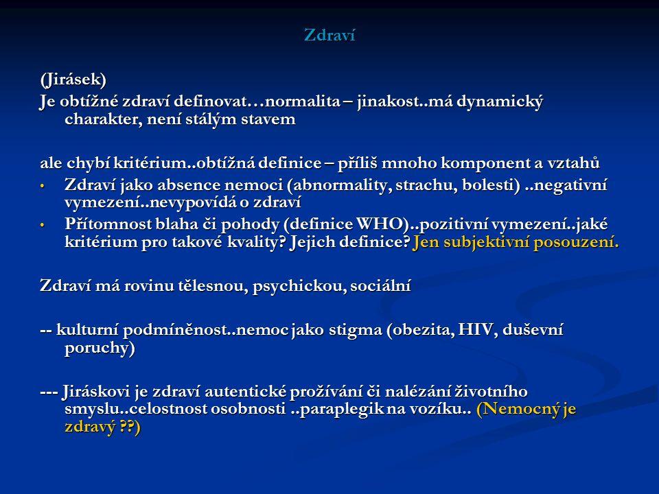 Zdraví (Jirásek) Je obtížné zdraví definovat…normalita – jinakost..má dynamický charakter, není stálým stavem.