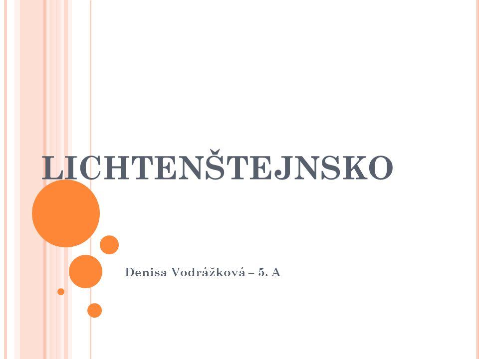 LICHTENŠTEJNSKO Denisa Vodrážková – 5. A
