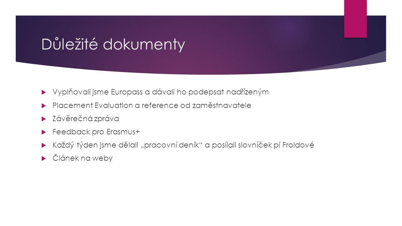 Důležité dokumenty Vyplňovali jsme Europass a dávali ho podepsat nadřízeným. Placement Evaluation a reference od zaměstnavatele.