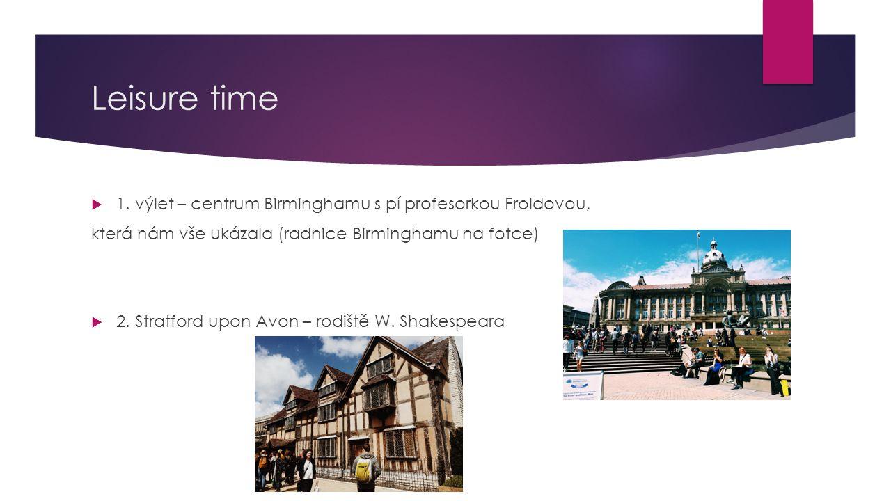 Leisure time 1. výlet – centrum Birminghamu s pí profesorkou Froldovou, která nám vše ukázala (radnice Birminghamu na fotce)