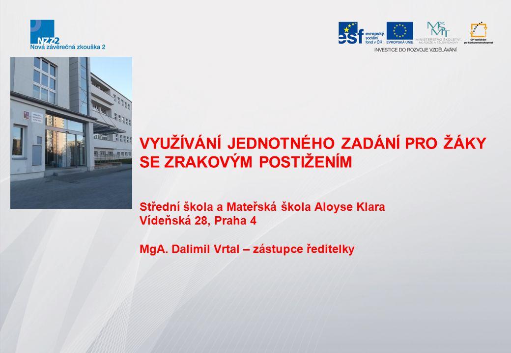 VYUŽÍVÁNÍ JEDNOTNÉHO ZADÁNÍ PRO ŽÁKY SE ZRAKOVÝM POSTIŽENÍM Střední škola a Mateřská škola Aloyse Klara Vídeňská 28, Praha 4 MgA.