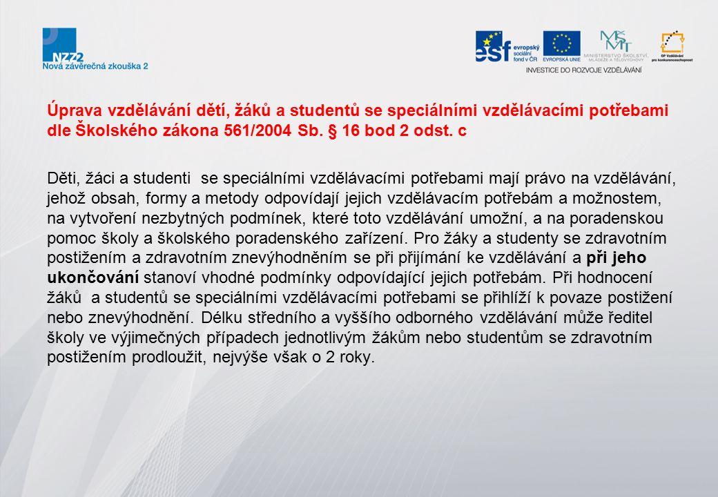 Úprava vzdělávání dětí, žáků a studentů se speciálními vzdělávacími potřebami dle Školského zákona 561/2004 Sb. § 16 bod 2 odst. c
