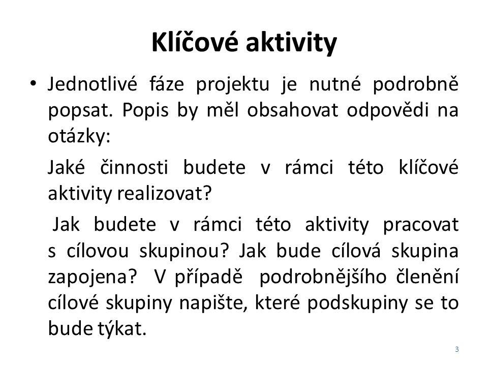 Klíčové aktivity Jednotlivé fáze projektu je nutné podrobně popsat. Popis by měl obsahovat odpovědi na otázky: