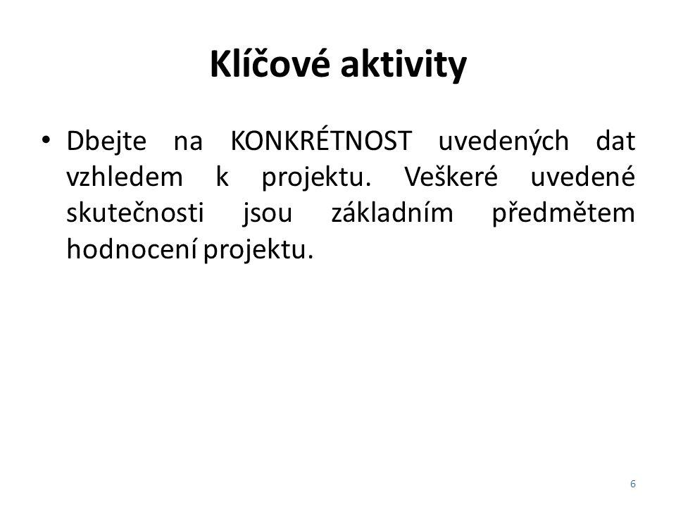 Klíčové aktivity Dbejte na KONKRÉTNOST uvedených dat vzhledem k projektu.