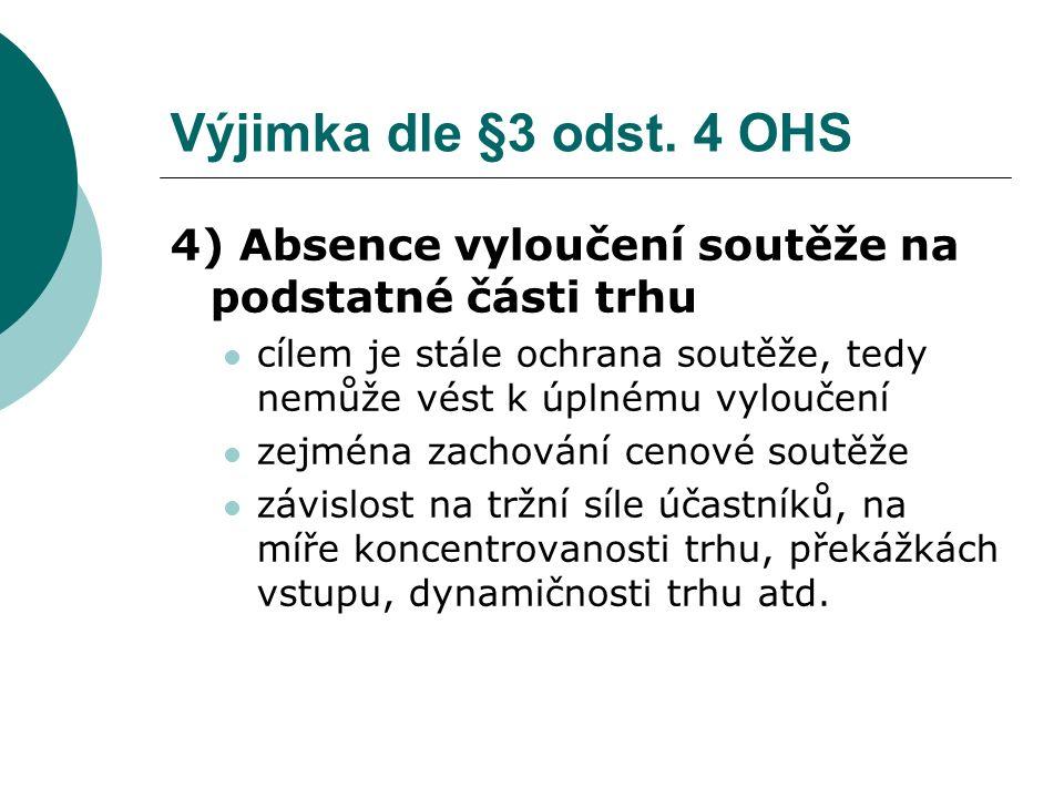 Výjimka dle §3 odst. 4 OHS 4) Absence vyloučení soutěže na podstatné části trhu.