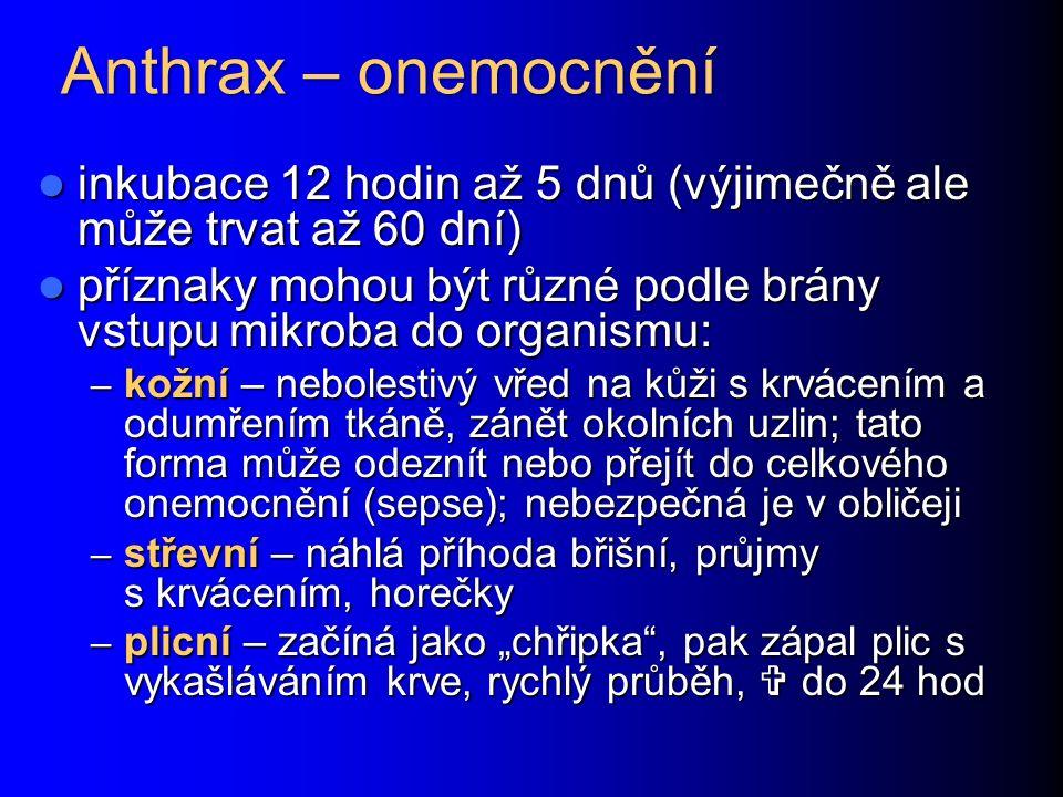 Anthrax – onemocnění inkubace 12 hodin až 5 dnů (výjimečně ale může trvat až 60 dní)