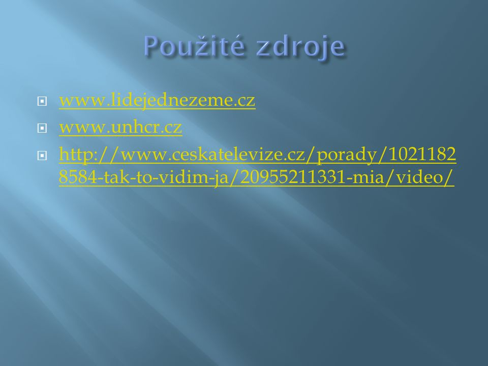 Použité zdroje www.lidejednezeme.cz www.unhcr.cz