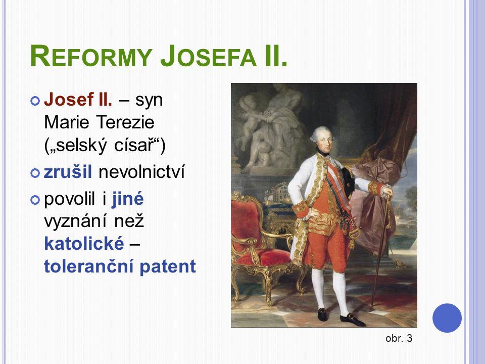 "Reformy Josefa II. Josef II. – syn Marie Terezie (""selský císař )"