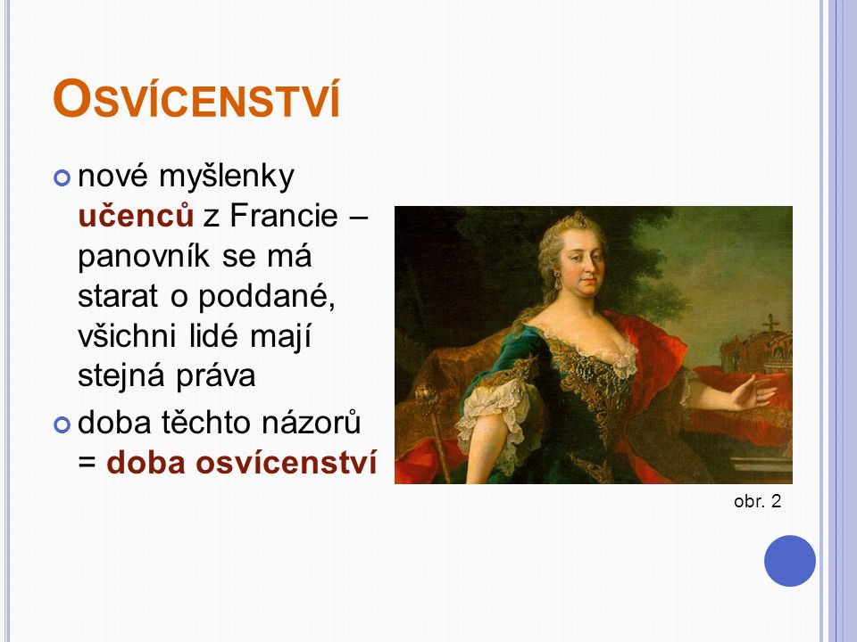 Osvícenství nové myšlenky učenců z Francie – panovník se má starat o poddané, všichni lidé mají stejná práva.