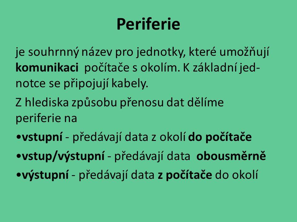 Periferie je souhrnný název pro jednotky, které umožňují komunikaci počítače s okolím. K základní jed-notce se připojují kabely.