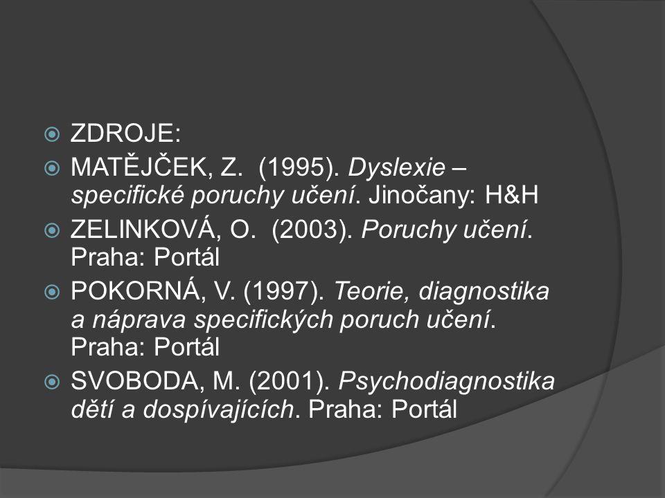 ZDROJE: MATĚJČEK, Z. (1995). Dyslexie – specifické poruchy učení. Jinočany: H&H. ZELINKOVÁ, O. (2003). Poruchy učení. Praha: Portál.