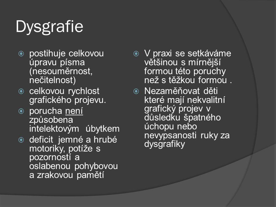 Dysgrafie postihuje celkovou úpravu písma (nesouměrnost, nečitelnost)