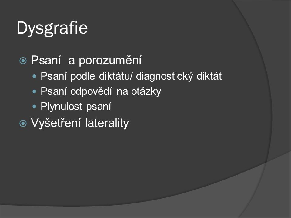 Dysgrafie Psaní a porozumění Vyšetření laterality