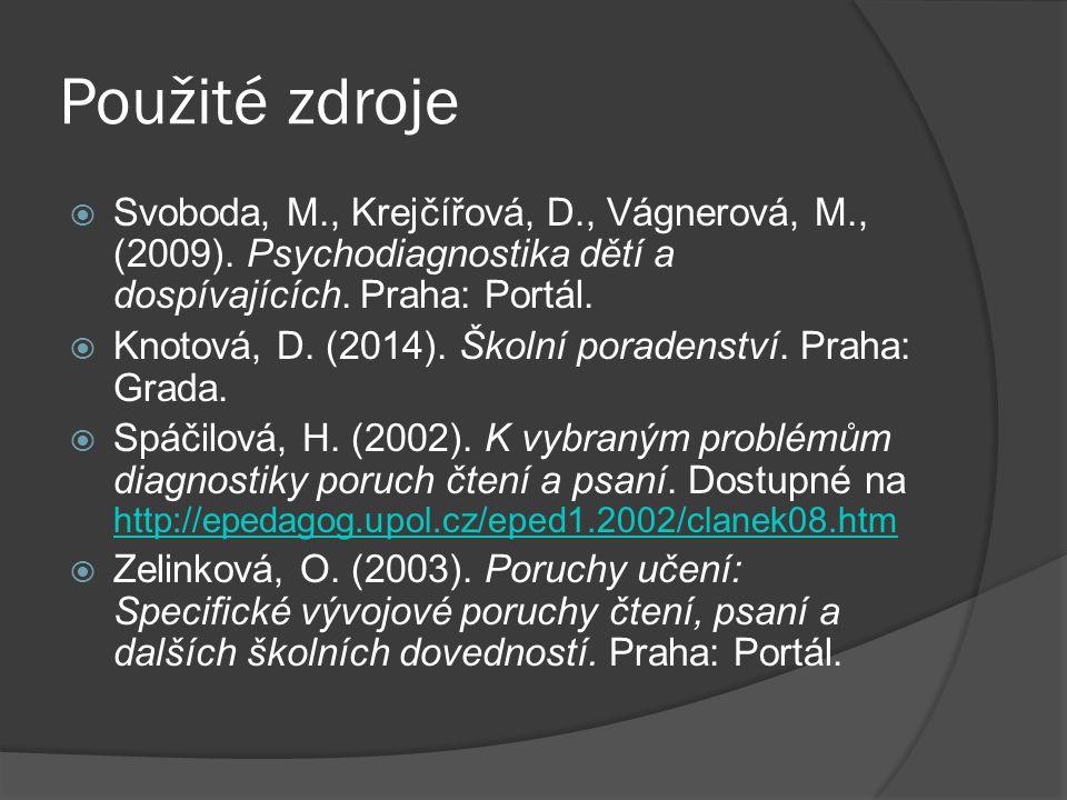 Použité zdroje Svoboda, M., Krejčířová, D., Vágnerová, M., (2009). Psychodiagnostika dětí a dospívajících. Praha: Portál.