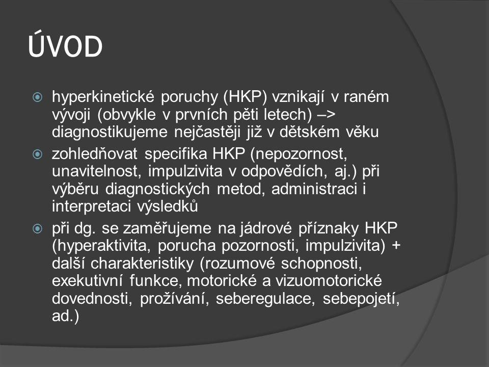 ÚVOD hyperkinetické poruchy (HKP) vznikají v raném vývoji (obvykle v prvních pěti letech) –> diagnostikujeme nejčastěji již v dětském věku.