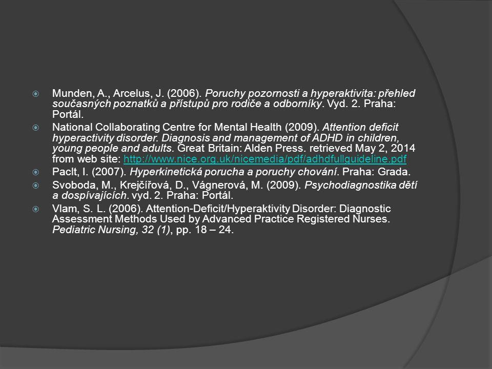 Munden, A., Arcelus, J. (2006). Poruchy pozornosti a hyperaktivita: přehled současných poznatků a přístupů pro rodiče a odborníky. Vyd. 2. Praha: Portál.