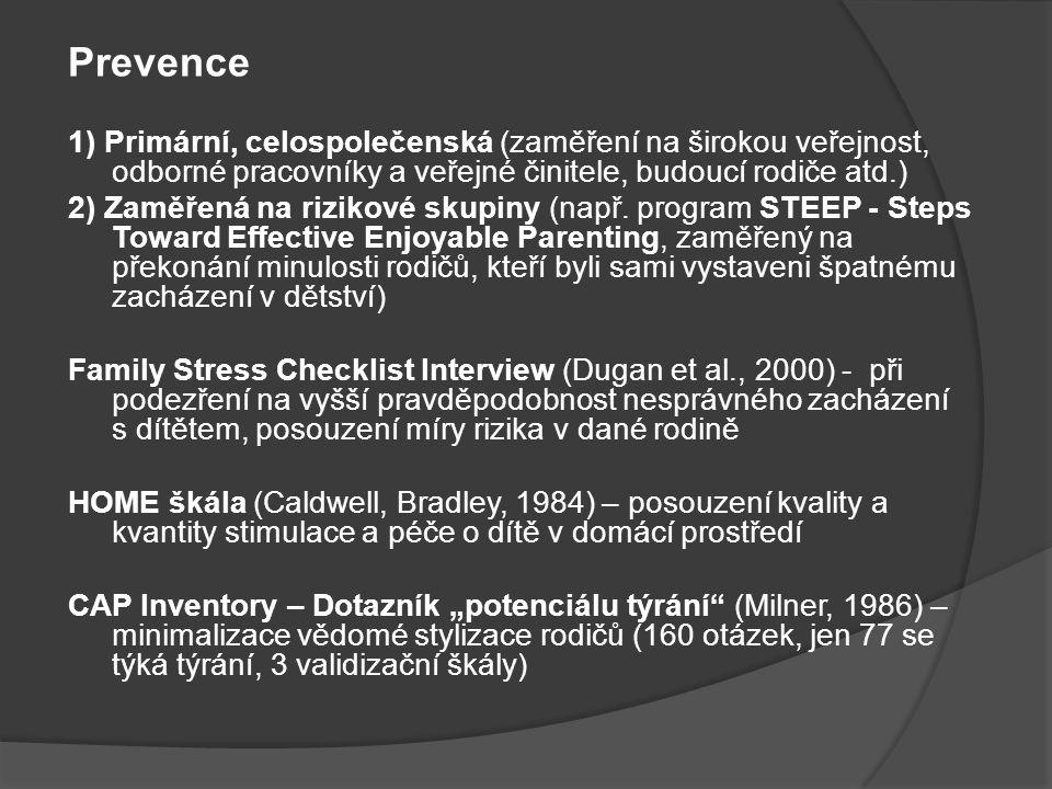 Prevence 1) Primární, celospolečenská (zaměření na širokou veřejnost, odborné pracovníky a veřejné činitele, budoucí rodiče atd.)
